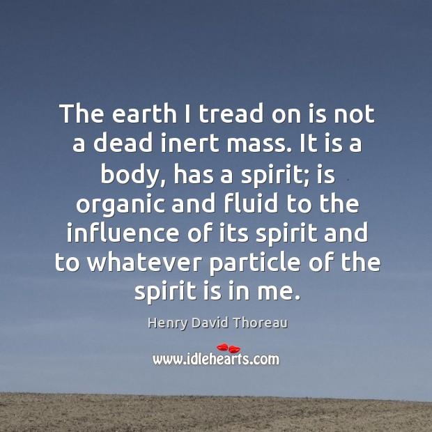 The earth I tread on is not a dead inert mass. It Image