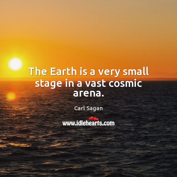 Image, The Earth is a very small stage in a vast cosmic arena.