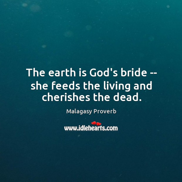 The earth is God's bride — she feeds the living and cherishes the dead. Malagasy Proverbs Image