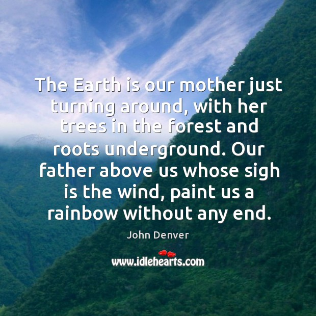 The Earth is our mother just turning around, with her trees in John Denver Picture Quote