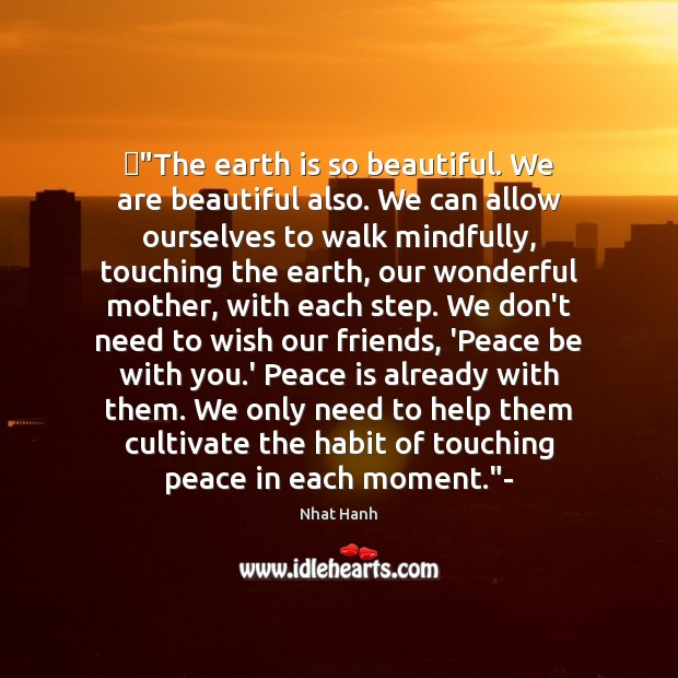 """""""The earth is so beautiful. We are beautiful also. We can allow Peace Quotes Image"""