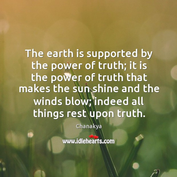 Image, The earth is supported by the power of truth; it is the power of truth that makes