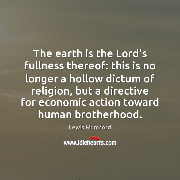 The earth is the Lord's fullness thereof: this is no longer a Lewis Mumford Picture Quote