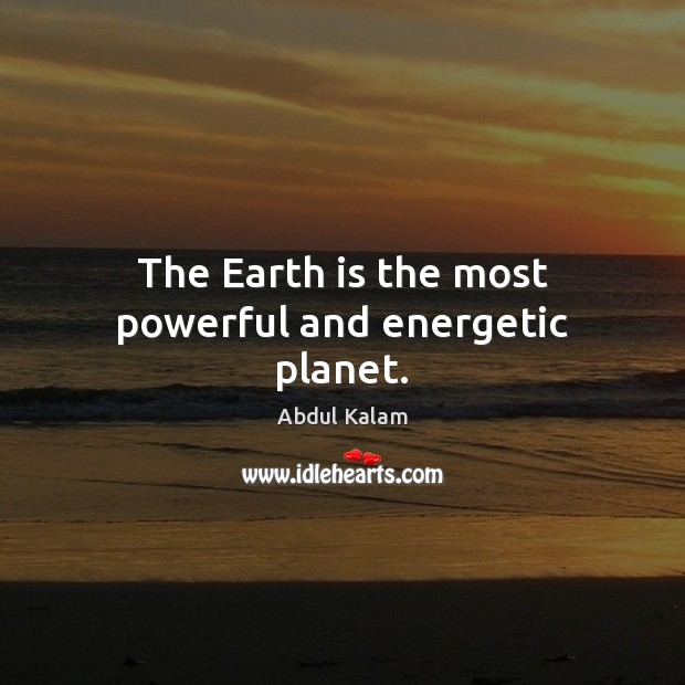 Image, The Earth is the most powerful and energetic planet.