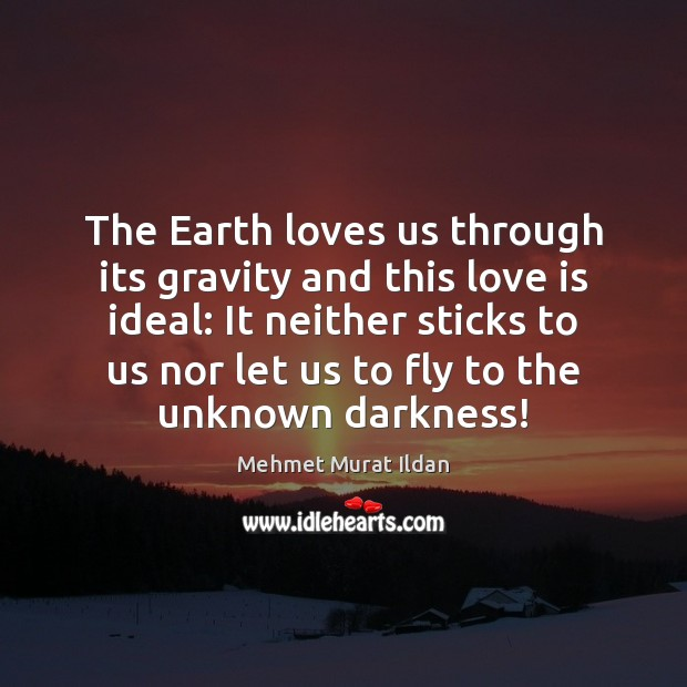 Image, The Earth loves us through its gravity and this love is ideal: