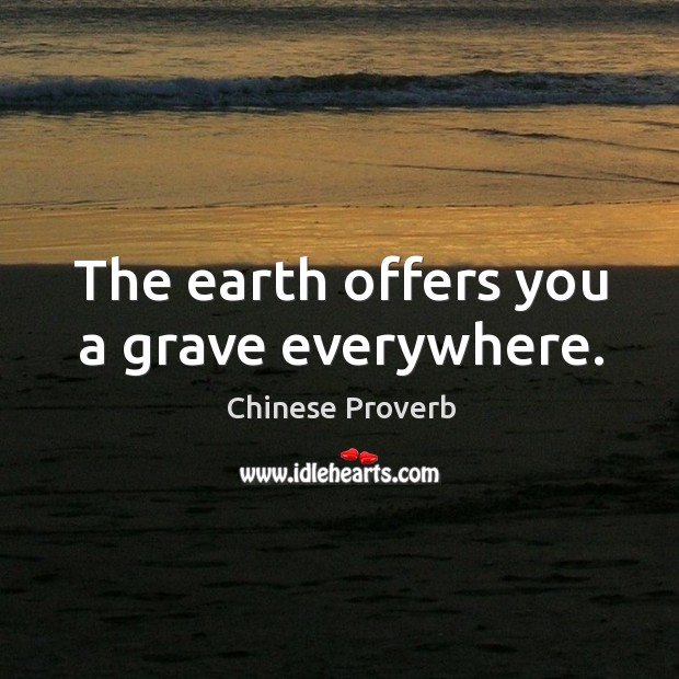 The earth offers you a grave everywhere. Image