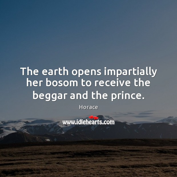 The earth opens impartially her bosom to receive the beggar and the prince. Image