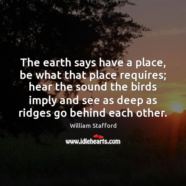 Image, The earth says have a place, be what that place requires; hear