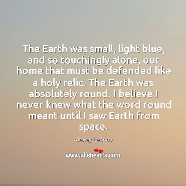 Image, The Earth was small, light blue, and so touchingly alone, our home