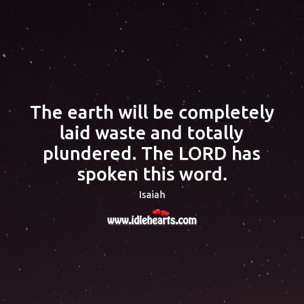 The earth will be completely laid waste and totally plundered. The LORD Image