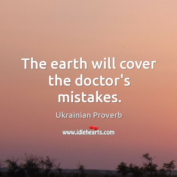 The earth will cover the doctor's mistakes. Ukrainian Proverbs Image