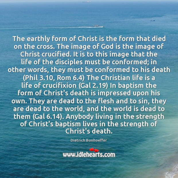 The earthly form of Christ is the form that died on the Dietrich Bonhoeffer Picture Quote