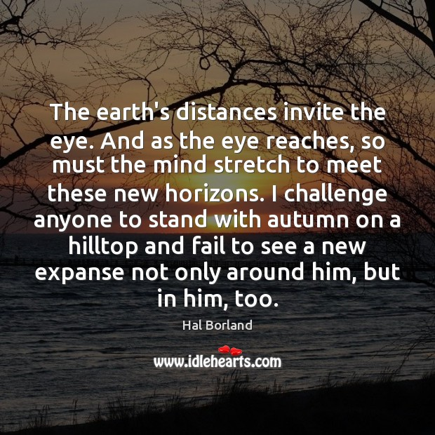 The earth's distances invite the eye. And as the eye reaches, so Image