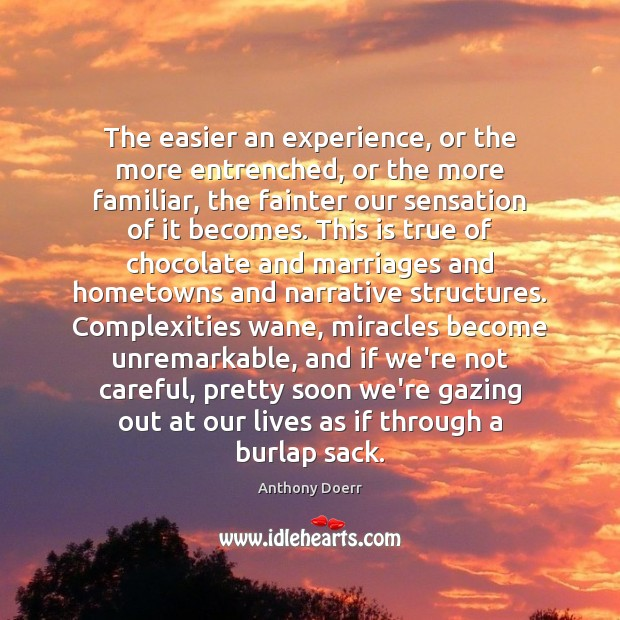 The easier an experience, or the more entrenched, or the more familiar, Image