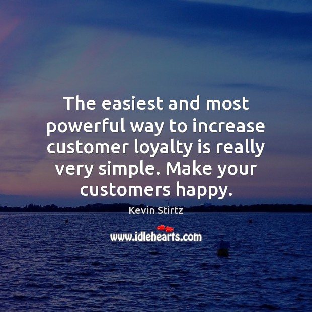 The easiest and most powerful way to increase customer loyalty is really Loyalty Quotes Image