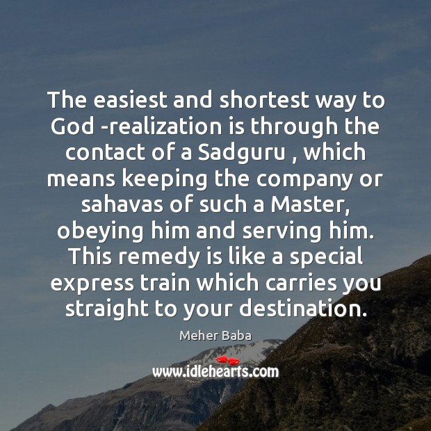 The easiest and shortest way to God -realization is through the contact Meher Baba Picture Quote