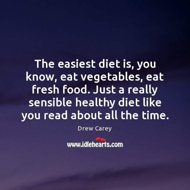 Image, The easiest diet is, you know, eat vegetables, eat fresh food. Just