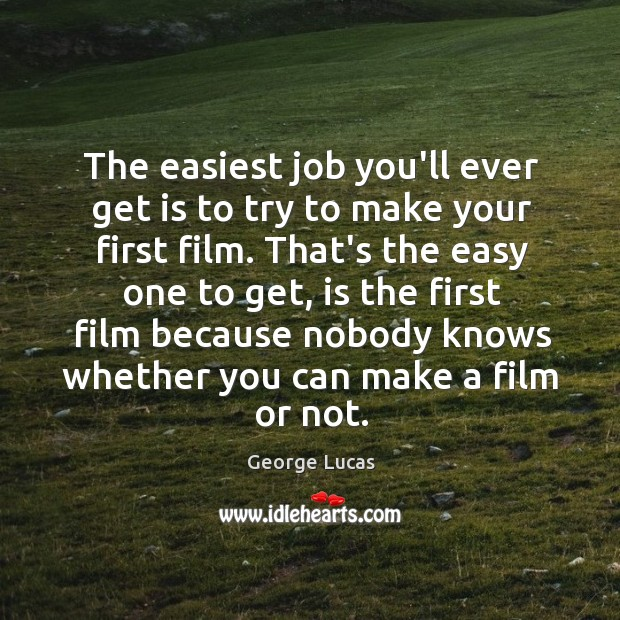 Image, The easiest job you'll ever get is to try to make your