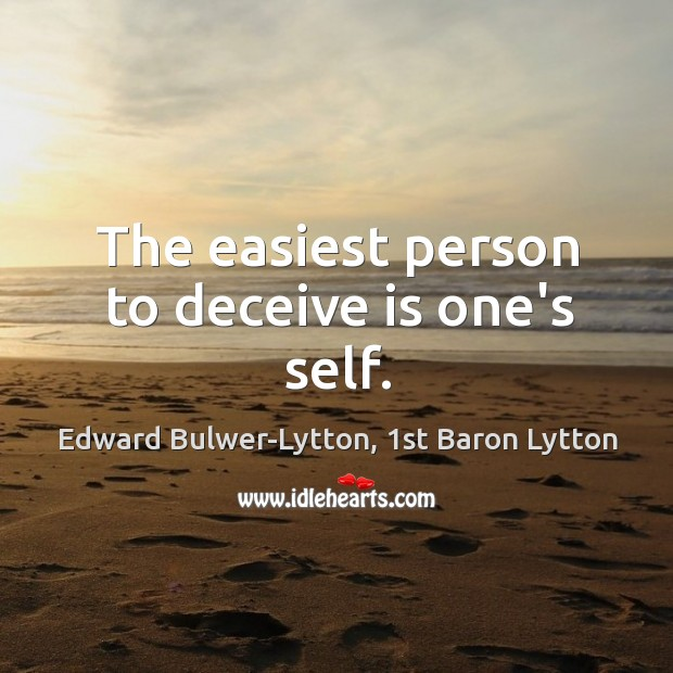 Image, The easiest person to deceive is one's self.