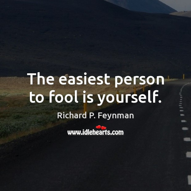The easiest person to fool is yourself. Richard P. Feynman Picture Quote