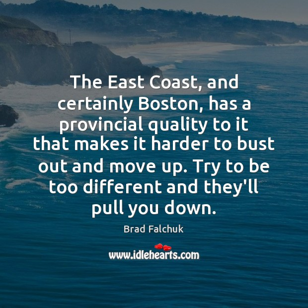 Image, The East Coast, and certainly Boston, has a provincial quality to it