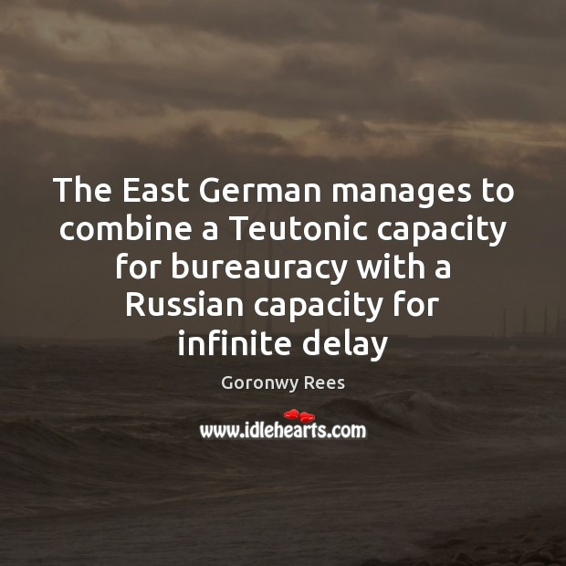 The East German manages to combine a Teutonic capacity for bureauracy with Image