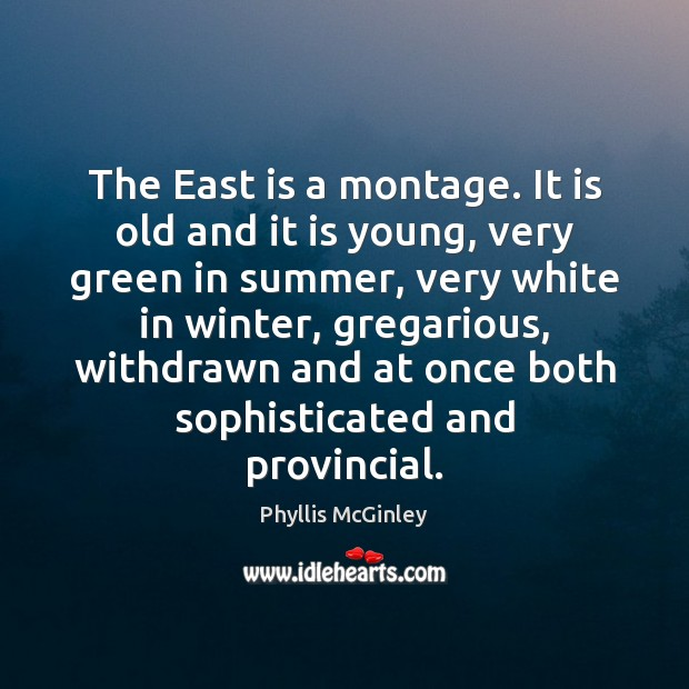 The East is a montage. It is old and it is young, Phyllis McGinley Picture Quote