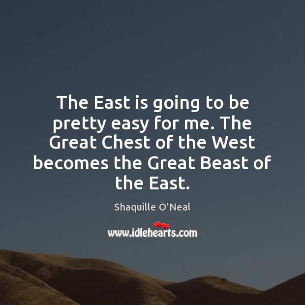 Image, The East is going to be pretty easy for me. The Great