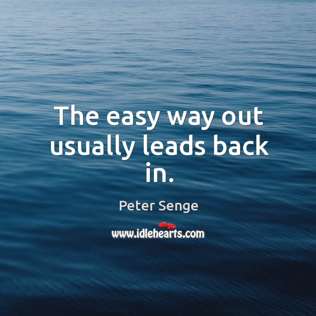 The easy way out usually leads back in. Image
