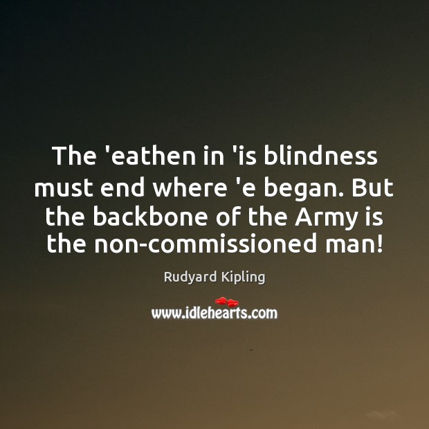 Image, The 'eathen in 'is blindness must end where 'e began. But the