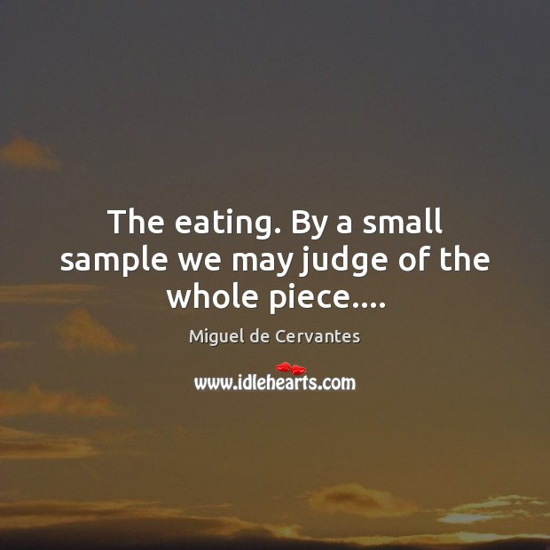The eating. By a small sample we may judge of the whole piece…. Image