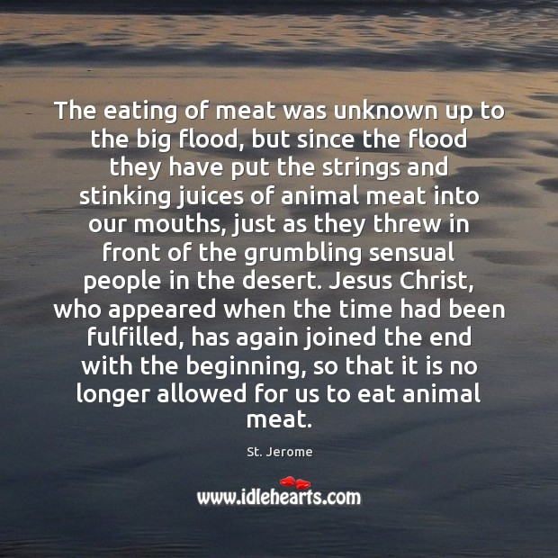 The eating of meat was unknown up to the big flood, but St. Jerome Picture Quote