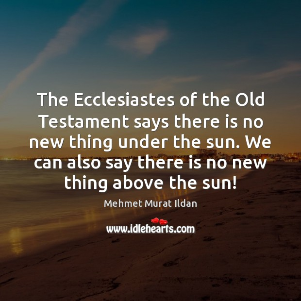 Image, The Ecclesiastes of the Old Testament says there is no new thing