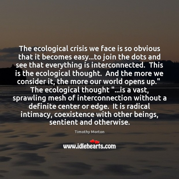 The ecological crisis we face is so obvious that it becomes easy… Coexistence Quotes Image