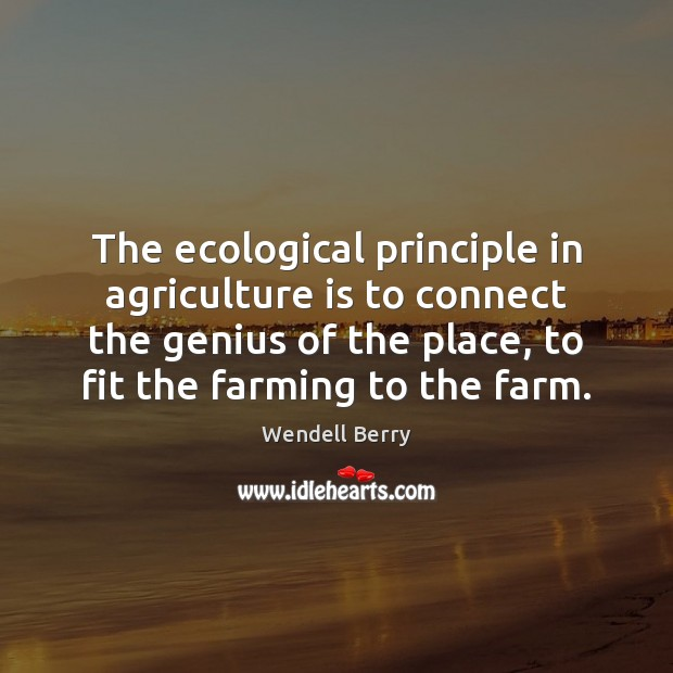 The ecological principle in agriculture is to connect the genius of the Agriculture Quotes Image