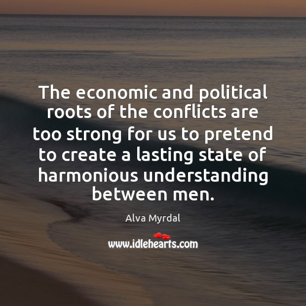 Image, The economic and political roots of the conflicts are too strong for