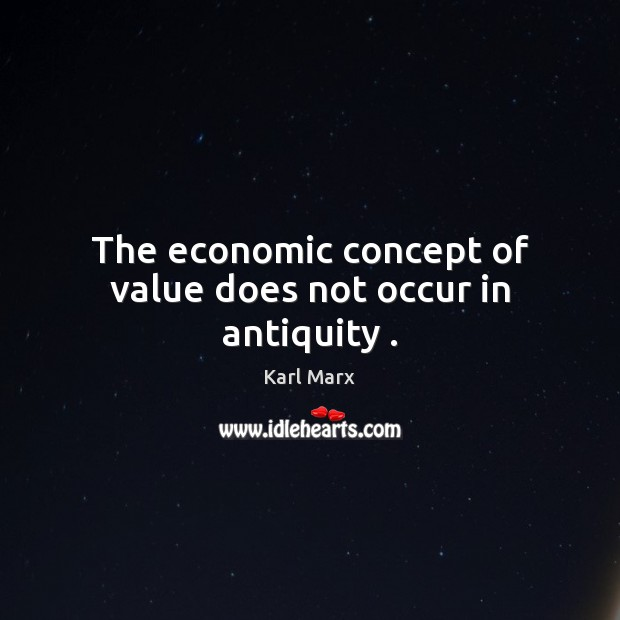 Image, The economic concept of value does not occur in antiquity .
