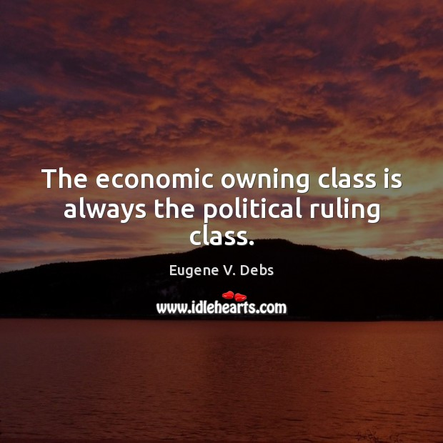 Image, The economic owning class is always the political ruling class.