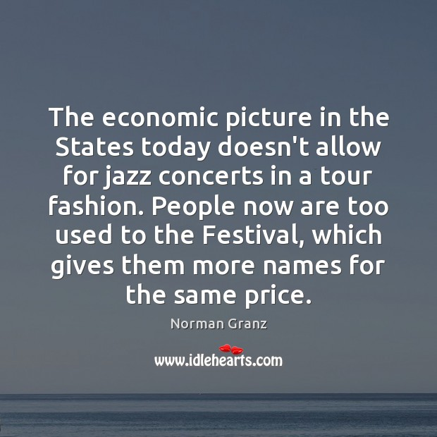 The economic picture in the States today doesn't allow for jazz concerts Image