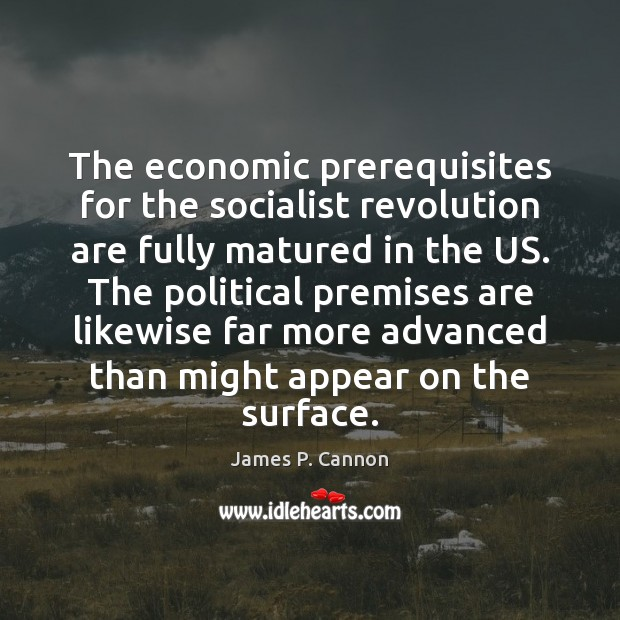 The economic prerequisites for the socialist revolution are fully matured in the Image