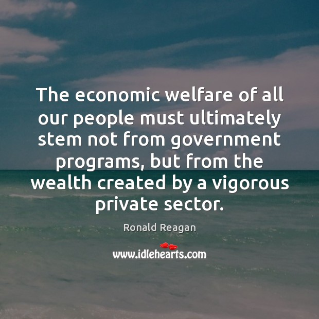 Image, The economic welfare of all our people must ultimately stem not from