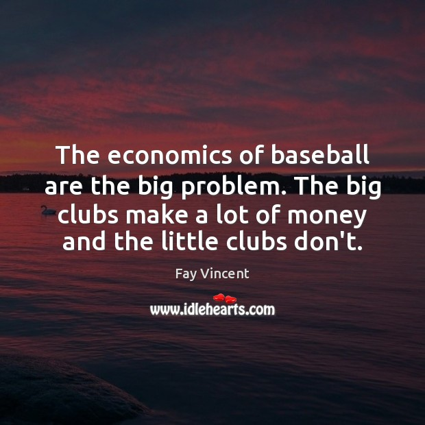 The economics of baseball are the big problem. The big clubs make Image