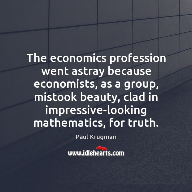 Image, The economics profession went astray because economists, as a group, mistook beauty,