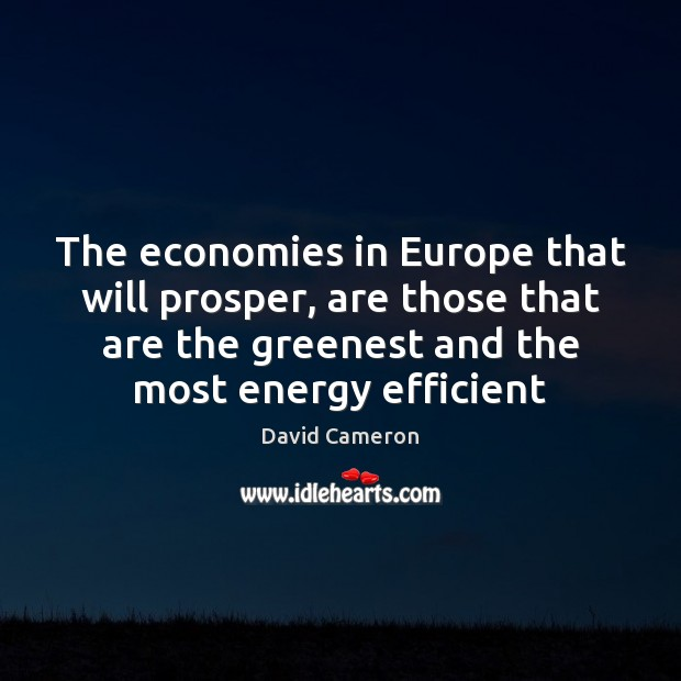 The economies in Europe that will prosper, are those that are the David Cameron Picture Quote