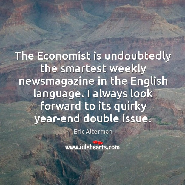 The economist is undoubtedly the smartest weekly newsmagazine in the english language. Image
