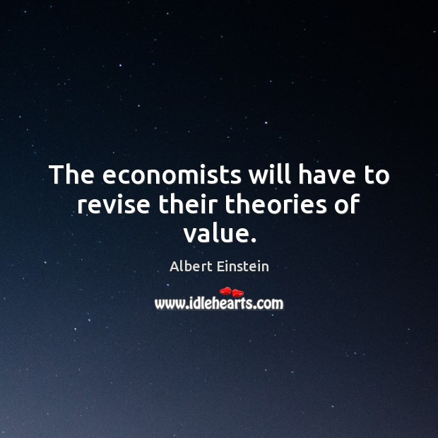 Image, The economists will have to revise their theories of value.