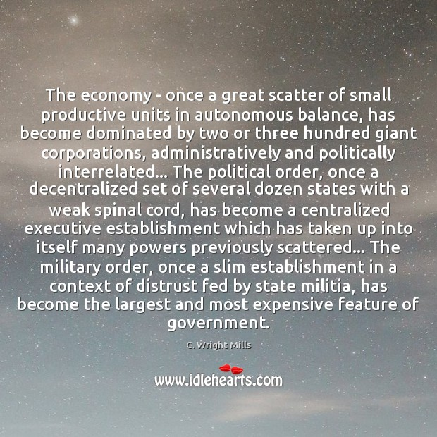 The economy – once a great scatter of small productive units in C. Wright Mills Picture Quote