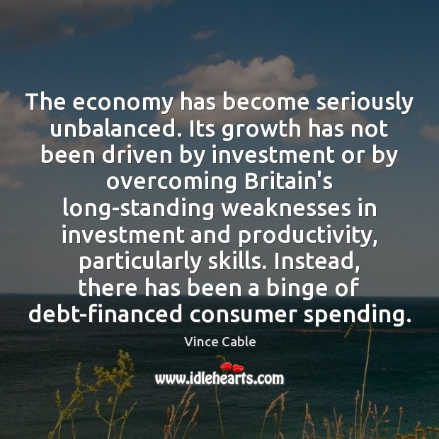 The economy has become seriously unbalanced. Its growth has not been driven Investment Quotes Image