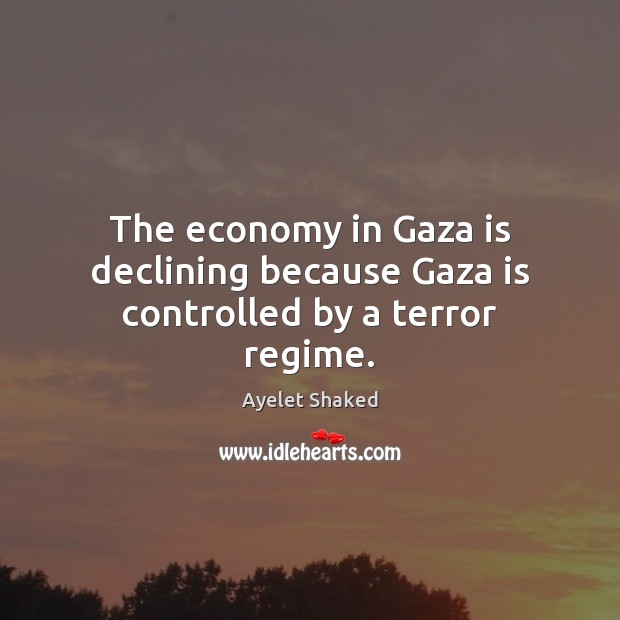 Image, The economy in Gaza is declining because Gaza is controlled by a terror regime.