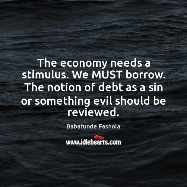 Image, The economy needs a stimulus. We MUST borrow. The notion of debt